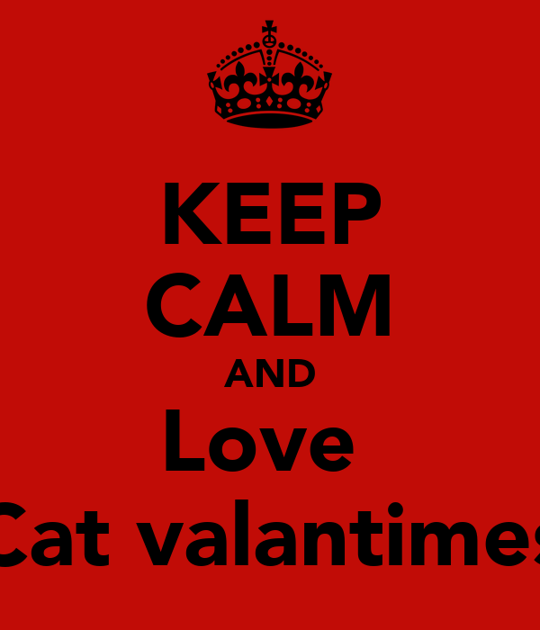 KEEP CALM AND Love  Cat valantimes