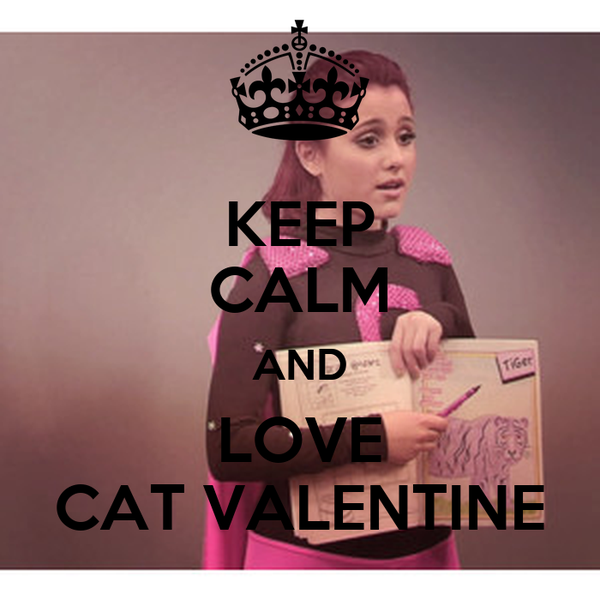 KEEP CALM AND LOVE CAT VALENTINE