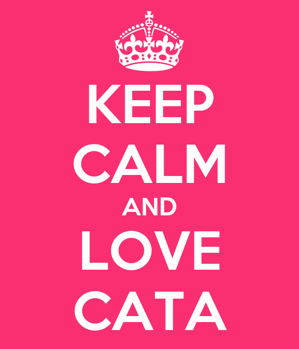 KEEP CALM AND LOVE CATA
