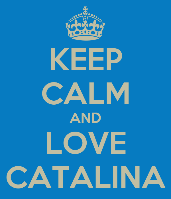 KEEP CALM AND LOVE CATALINA