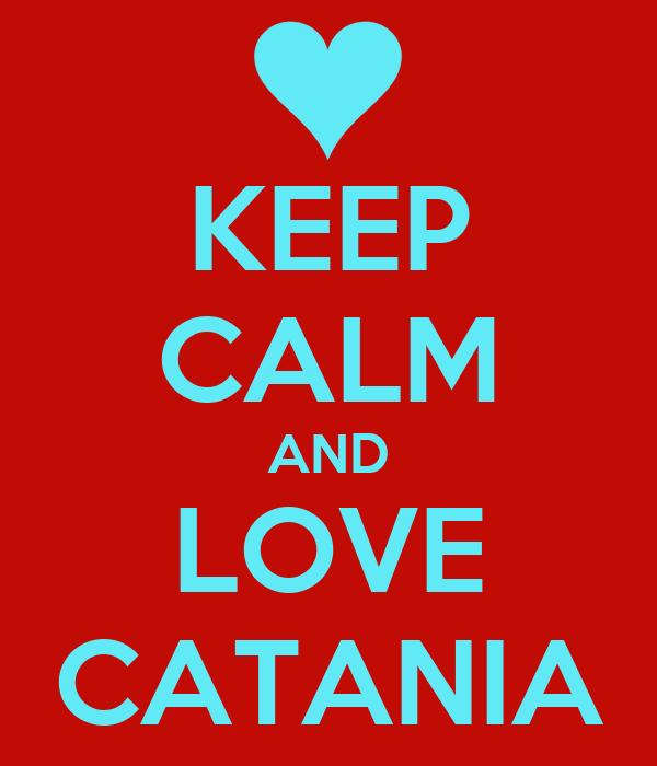 KEEP CALM AND LOVE CATANIA