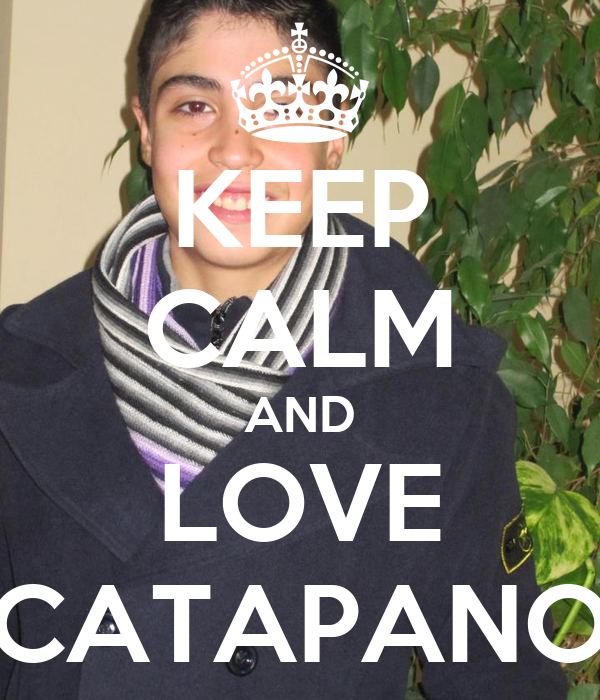 KEEP CALM AND LOVE CATAPANO