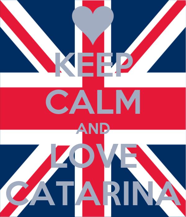 KEEP CALM AND LOVE CATARINA
