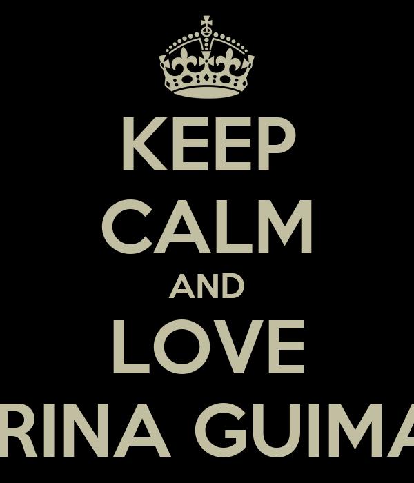 KEEP CALM AND LOVE CATARINA GUIMARÃES