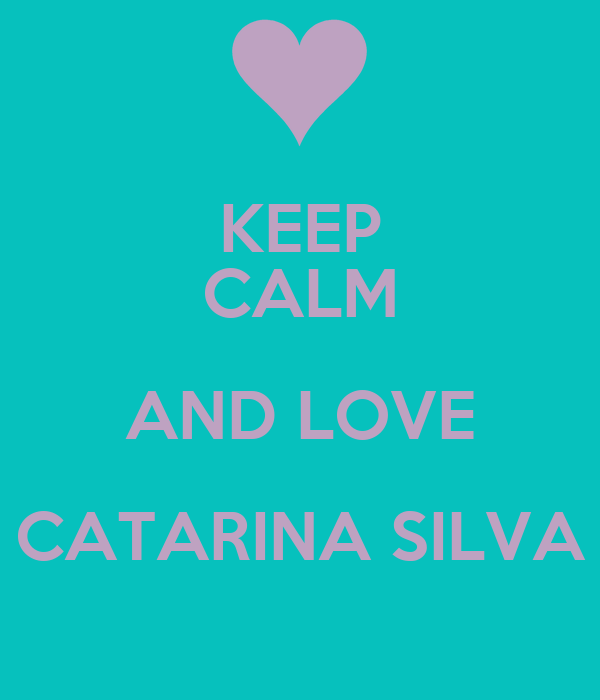 KEEP CALM AND LOVE CATARINA SILVA