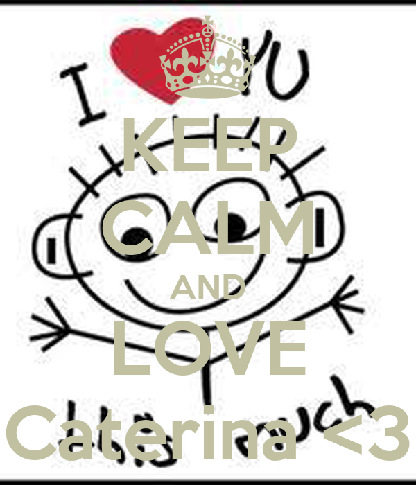 KEEP CALM AND LOVE Caterina <3
