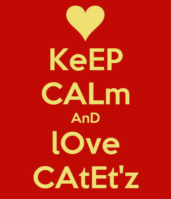 KeEP CALm AnD lOve CAtEt'z