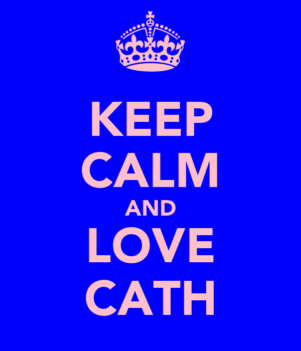 KEEP CALM AND LOVE CATH
