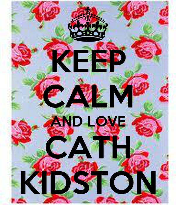 KEEP CALM AND LOVE CATH KIDSTON