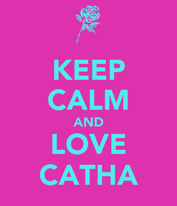 KEEP CALM AND LOVE CATHA