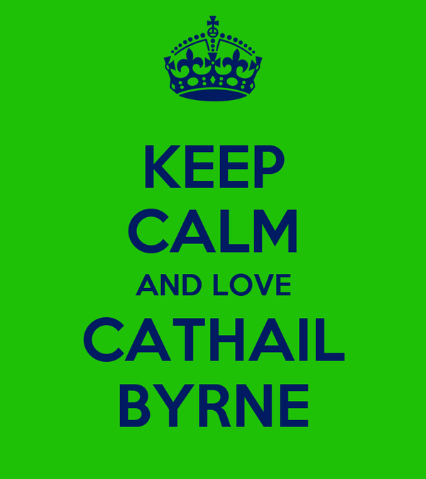 KEEP CALM AND LOVE CATHAIL BYRNE