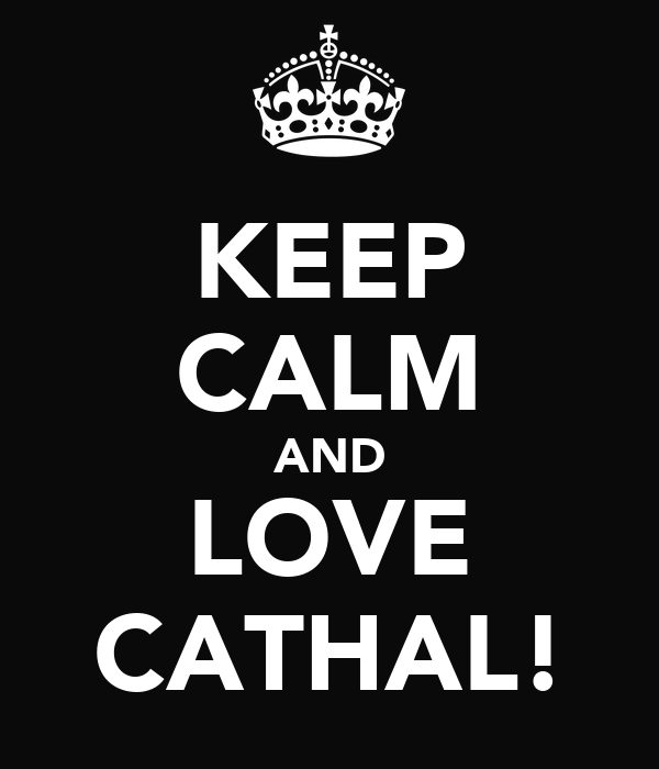 KEEP CALM AND LOVE CATHAL!