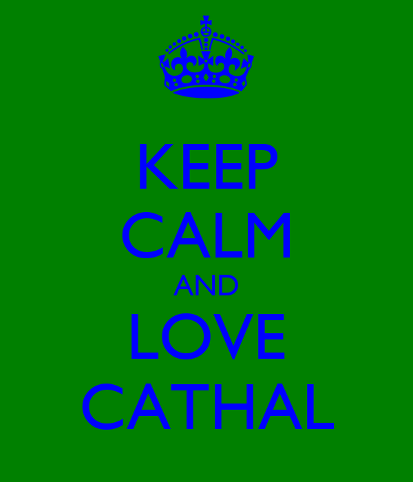 KEEP CALM AND LOVE CATHAL