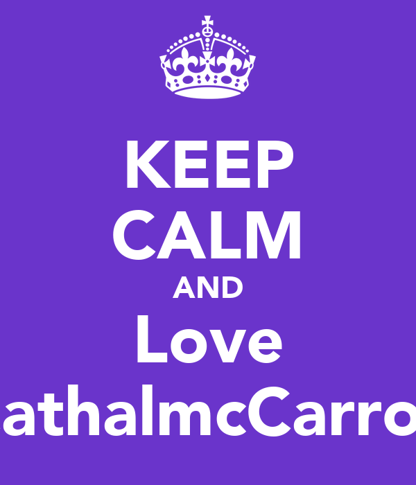 KEEP CALM AND Love CathalmcCarron