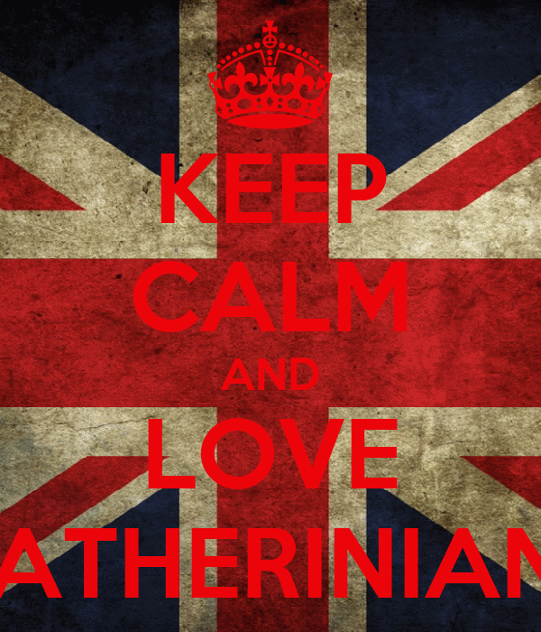 KEEP CALM AND LOVE CATHERINIANS