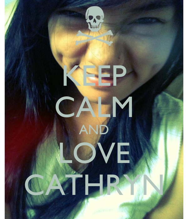 KEEP CALM AND LOVE CATHRYN