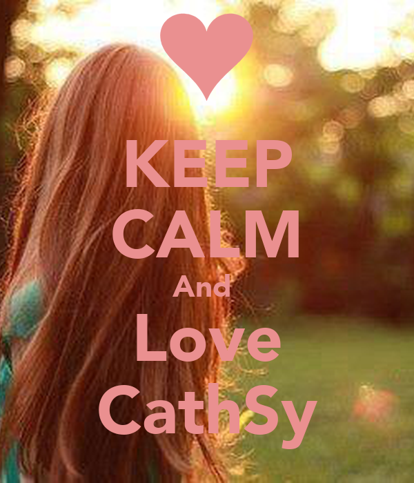 KEEP CALM And  Love CathSy