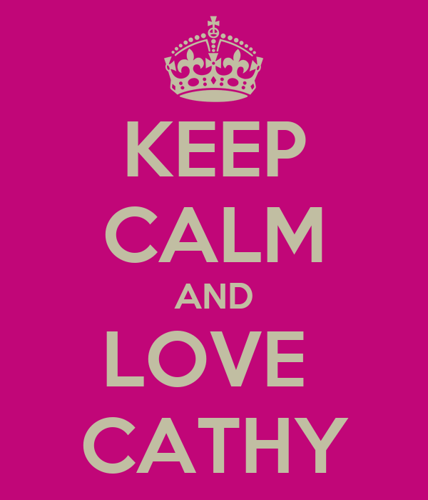 KEEP CALM AND LOVE  CATHY