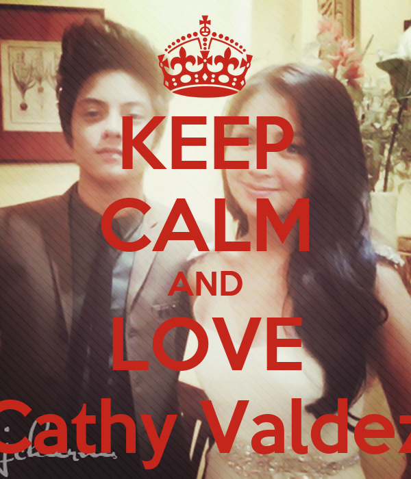 KEEP CALM AND LOVE Cathy Valdez
