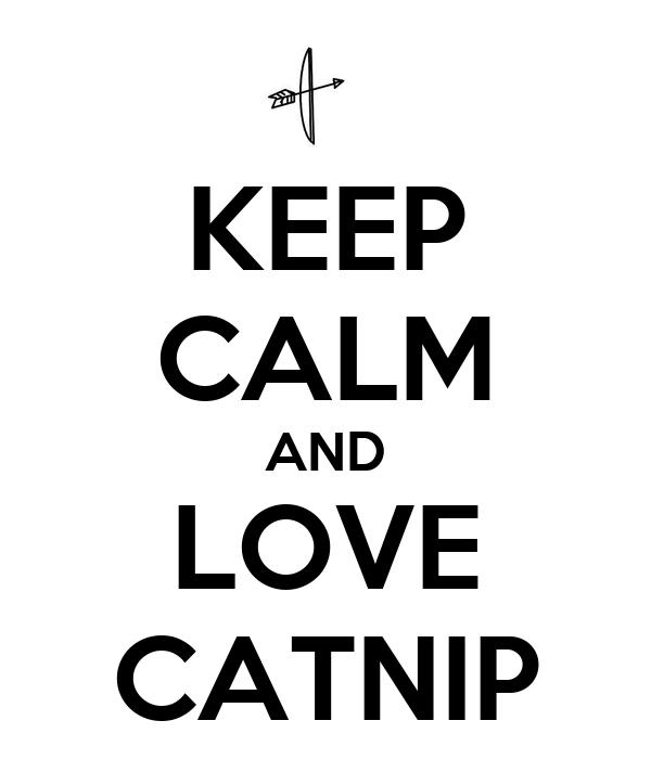 KEEP CALM AND LOVE CATNIP
