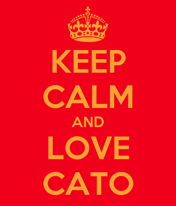 KEEP CALM AND LOVE CATO