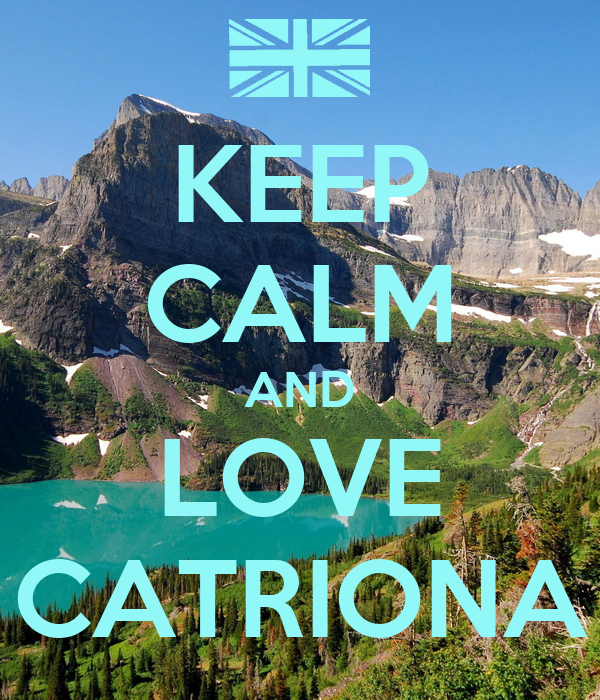 KEEP CALM AND LOVE CATRIONA
