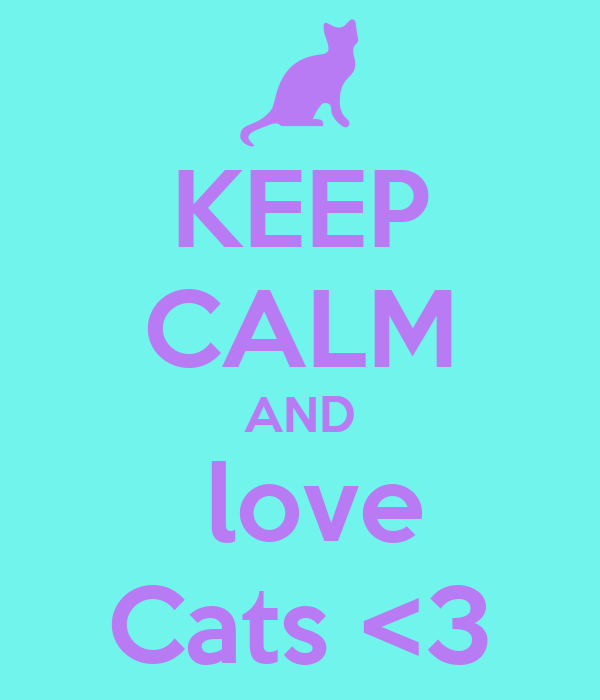 KEEP CALM AND  love Cats <3