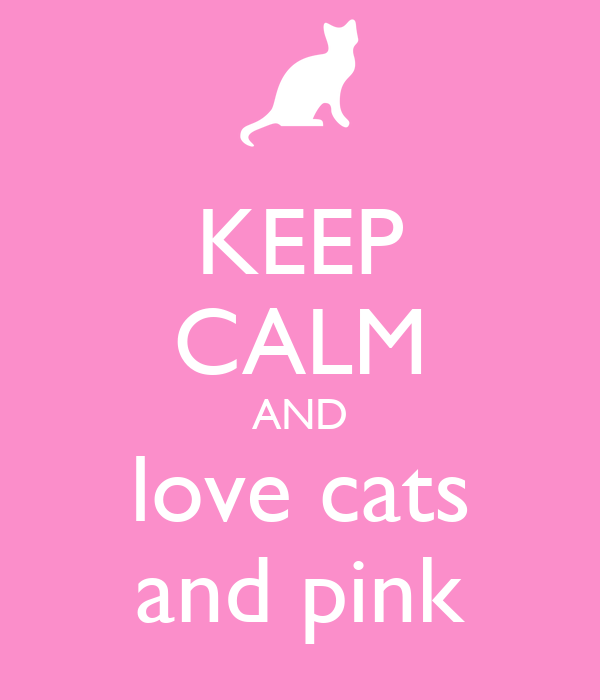 KEEP CALM AND love cats and pink