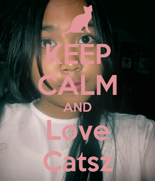 KEEP CALM AND Love Catsz
