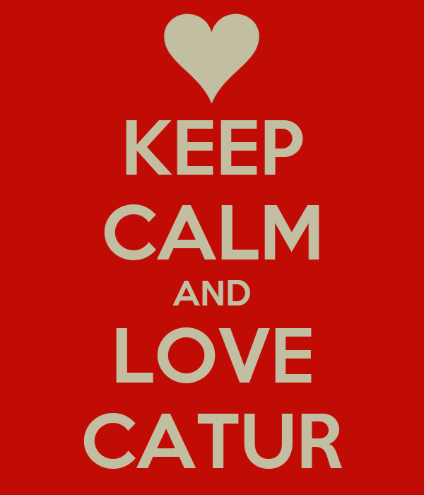 KEEP CALM AND LOVE CATUR