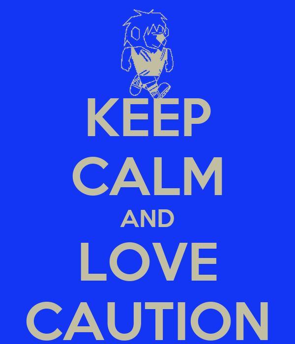 KEEP CALM AND LOVE CAUTION