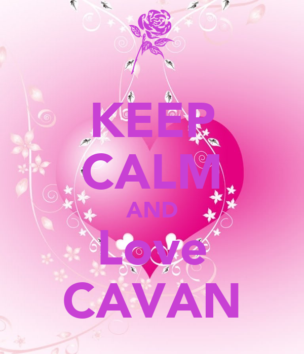 KEEP CALM AND Love CAVAN
