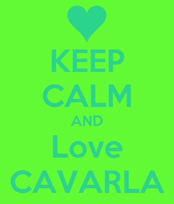 KEEP CALM AND Love CAVARLA
