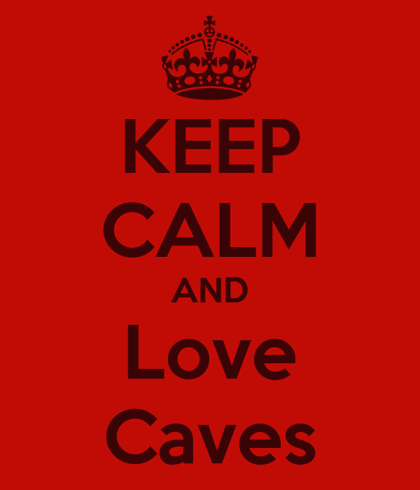 KEEP CALM AND Love Caves