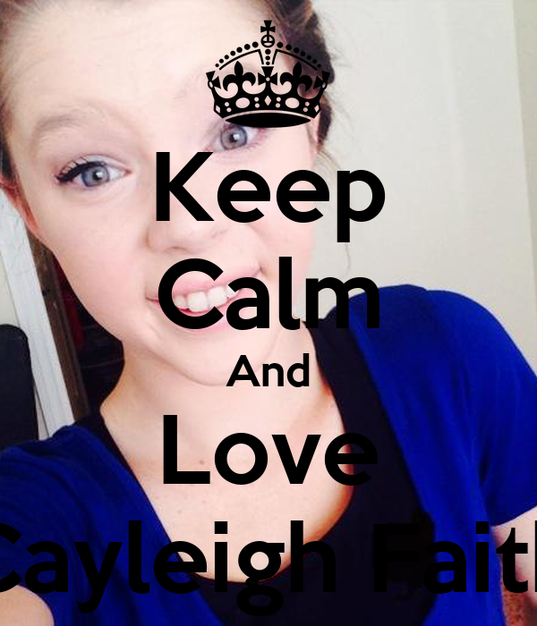 Keep Calm And Love Cayleigh Faith
