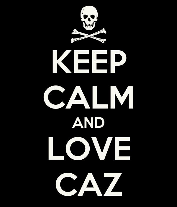 KEEP CALM AND LOVE CAZ