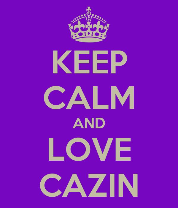KEEP CALM AND LOVE CAZIN