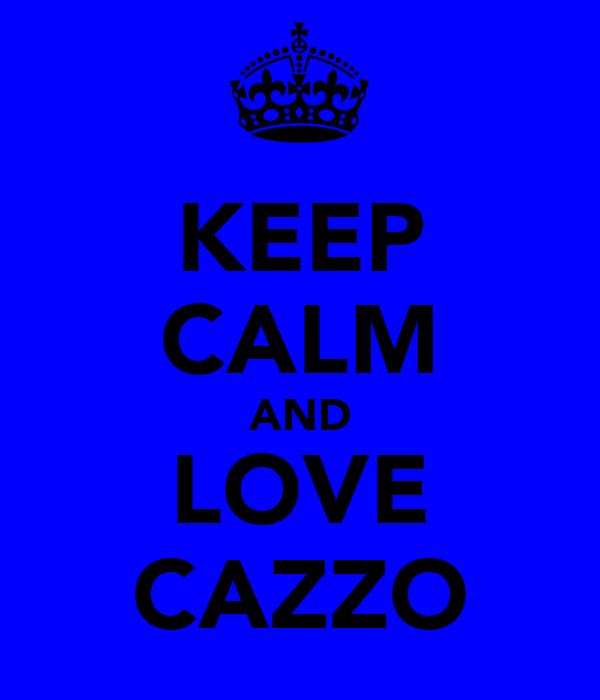 KEEP CALM AND LOVE CAZZO