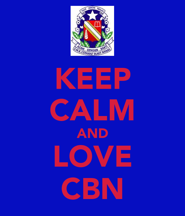 KEEP CALM AND LOVE CBN