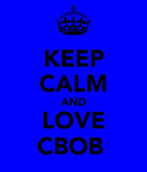 KEEP CALM AND LOVE CBOB