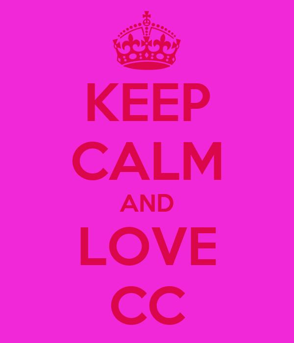 KEEP CALM AND LOVE CC