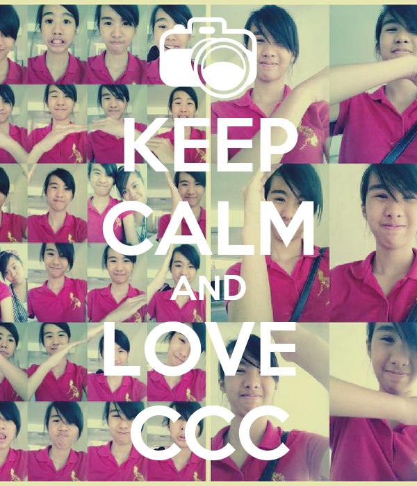 KEEP CALM AND LOVE  CCC
