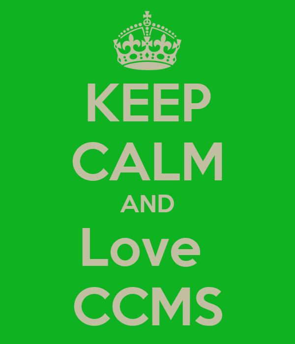 KEEP CALM AND Love  CCMS