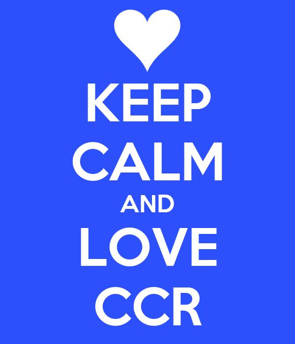 KEEP CALM AND LOVE CCR