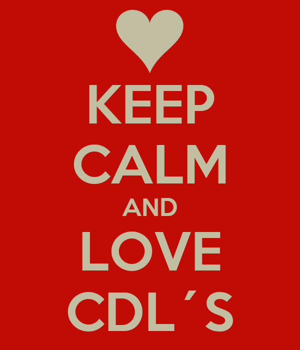 KEEP CALM AND LOVE CDL´S