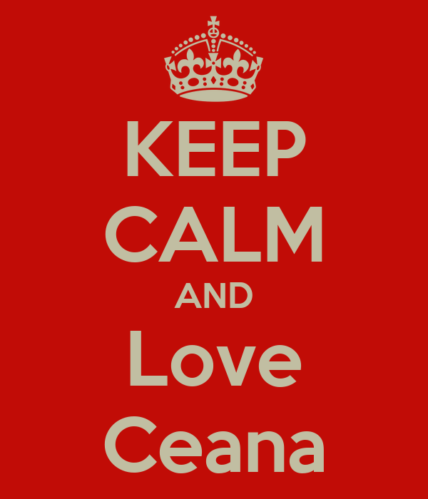 KEEP CALM AND Love Ceana