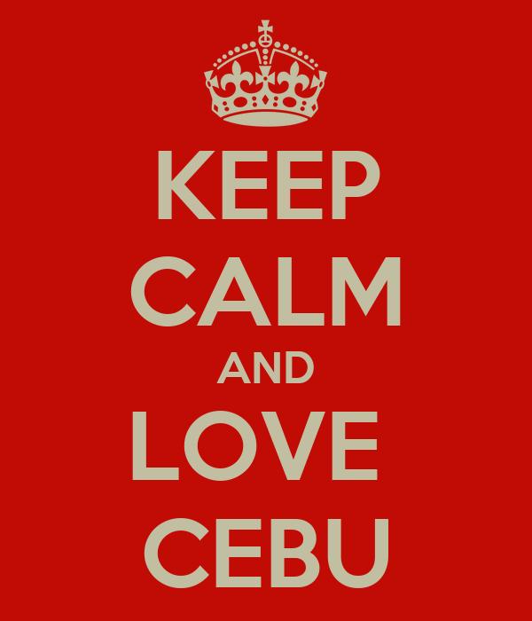 KEEP CALM AND LOVE  CEBU
