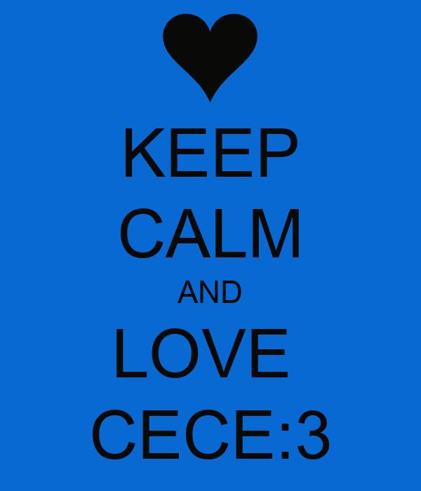 KEEP CALM AND LOVE  CECE:3