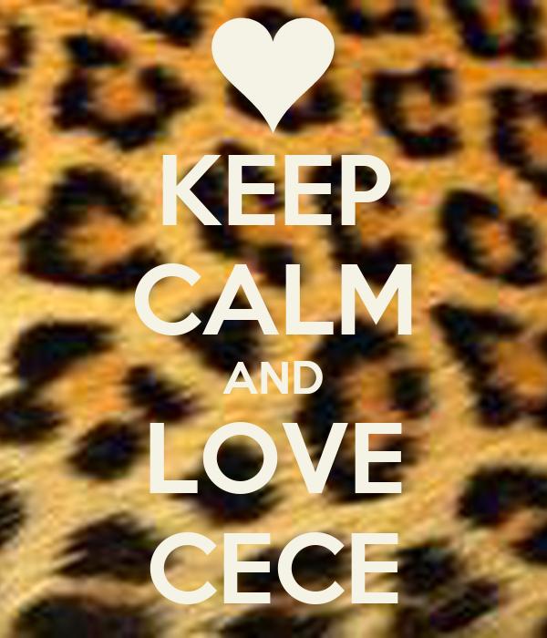 KEEP CALM AND LOVE CECE