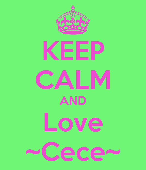 KEEP CALM AND Love ~Cece~
